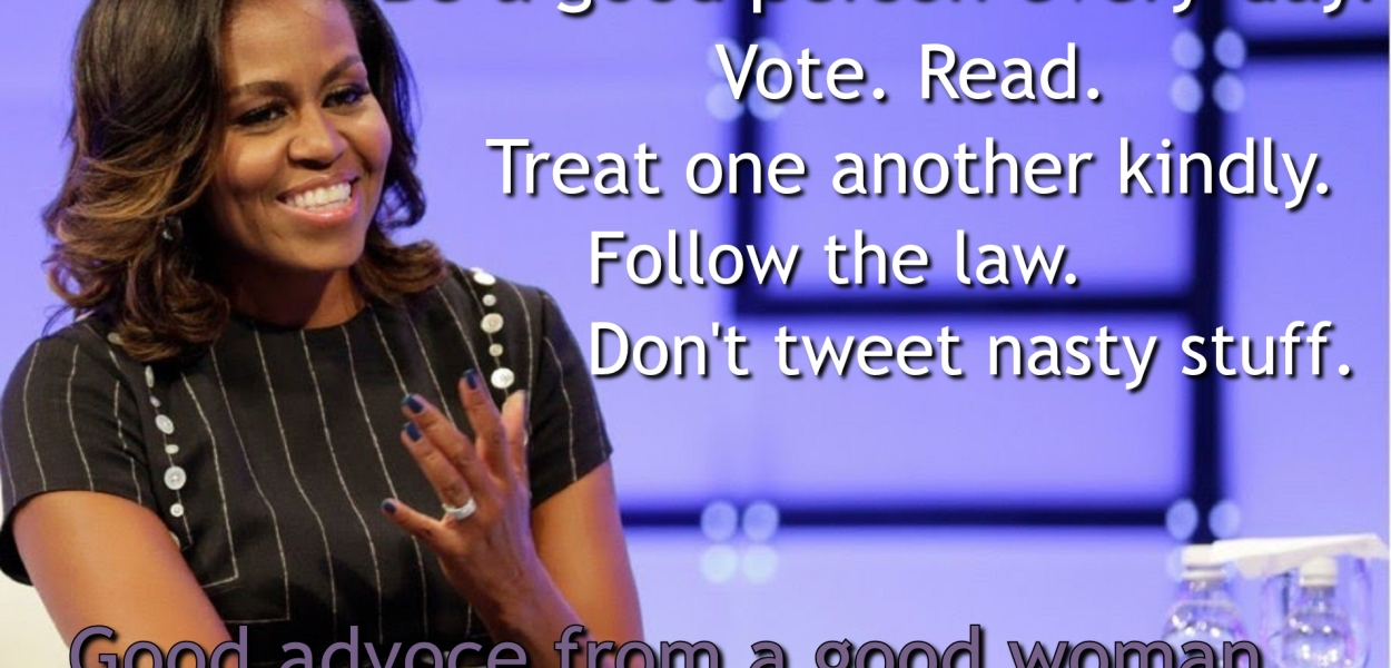 What was good advice from a good woman during our very troubled times?