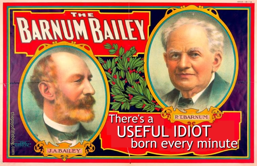 Barnum Bailey There's a useful idiot born every minute